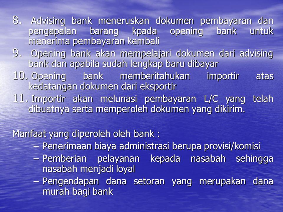 8. Advising bank meneruskan dokumen pembayaran dan pengapalan barang kpada opening bank untuk menerima pembayaran kembali 9. Opening bank akan mempela