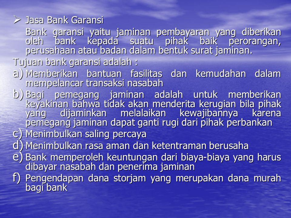  Jasa Bank Garansi Bank garansi yaitu jaminan pembayaran yang diberikan oleh bank kepada suatu pihak baik perorangan, perusahaan atau badan dalam ben