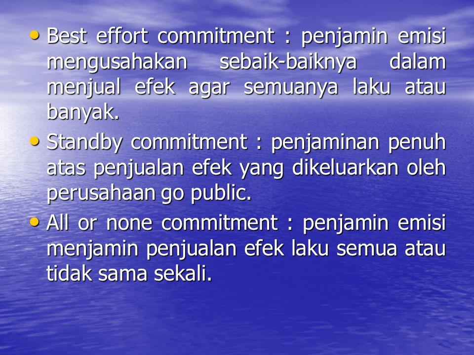 Best effort commitment : penjamin emisi mengusahakan sebaik-baiknya dalam menjual efek agar semuanya laku atau banyak. Best effort commitment : penjam