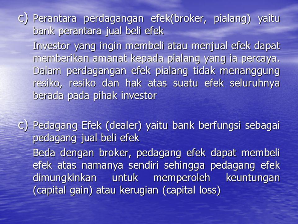 c) Perantara perdagangan efek(broker, pialang) yaitu bank perantara jual beli efek Investor yang ingin membeli atau menjual efek dapat memberikan aman