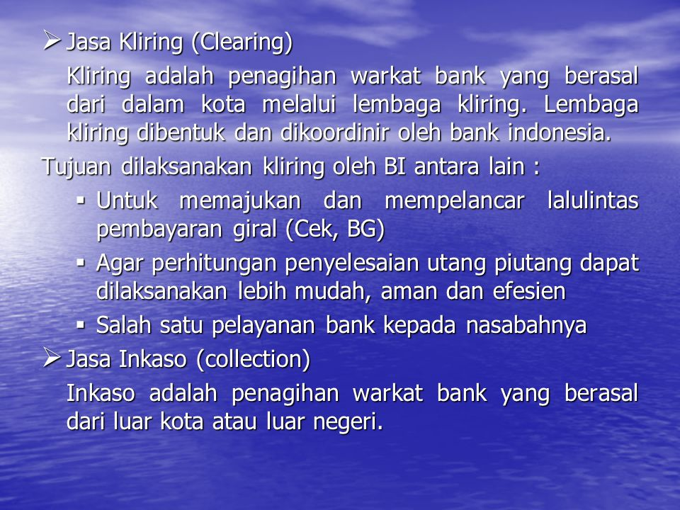  Jasa Kliring (Clearing) Kliring adalah penagihan warkat bank yang berasal dari dalam kota melalui lembaga kliring. Lembaga kliring dibentuk dan diko
