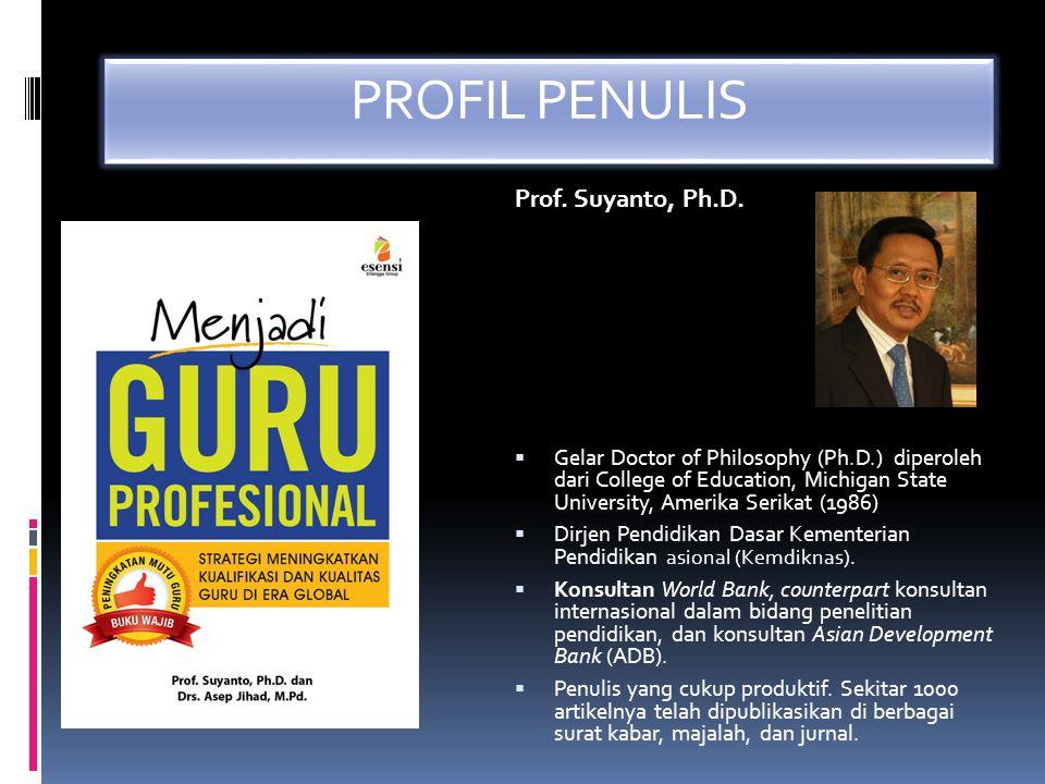 PROFIL PENULIS Prof. Suyanto, Ph.D.  Gelar Doctor of Philosophy (Ph.D.) diperoleh dari College of Education, Michigan State University, Amerika Serik