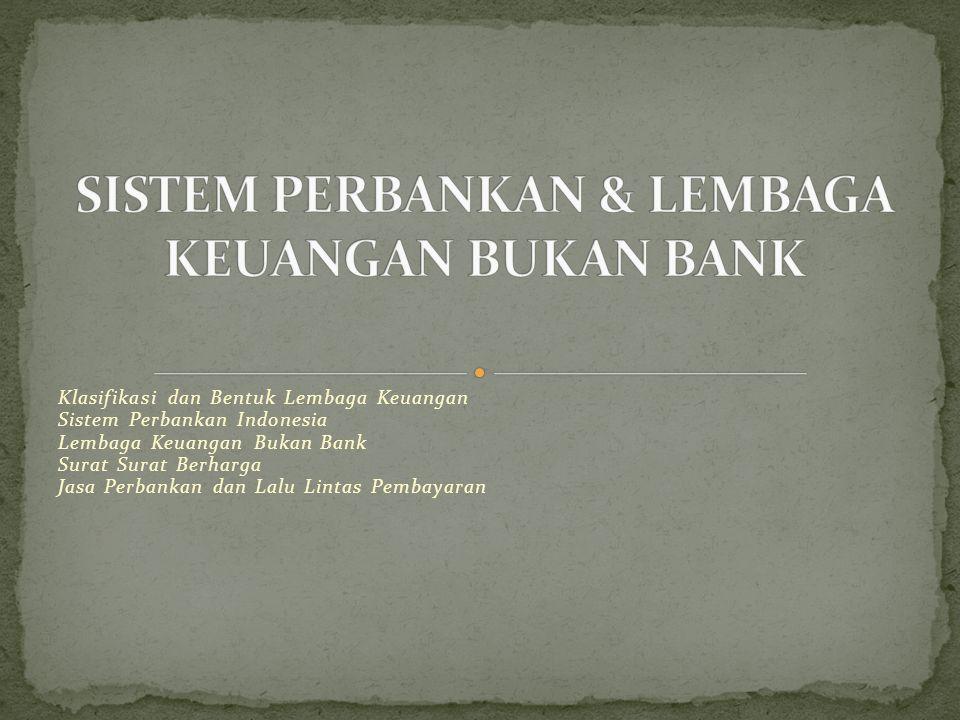 Klasifikasi dan Bentuk Lembaga Keuangan Sistem Perbankan Indonesia Lembaga Keuangan Bukan Bank Surat Surat Berharga Jasa Perbankan dan Lalu Lintas Pem