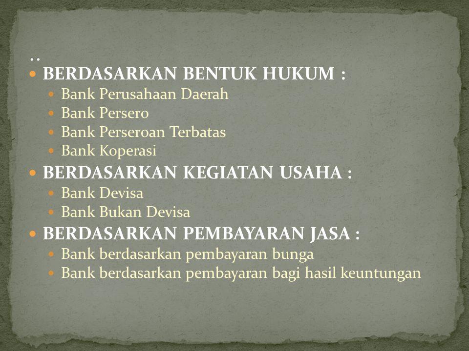 BERDASARKAN BENTUK HUKUM : Bank Perusahaan Daerah Bank Persero Bank Perseroan Terbatas Bank Koperasi BERDASARKAN KEGIATAN USAHA : Bank Devisa Bank Buk