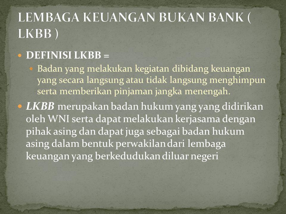 DEFINISI LKBB = Badan yang melakukan kegiatan dibidang keuangan yang secara langsung atau tidak langsung menghimpun serta memberikan pinjaman jangka m