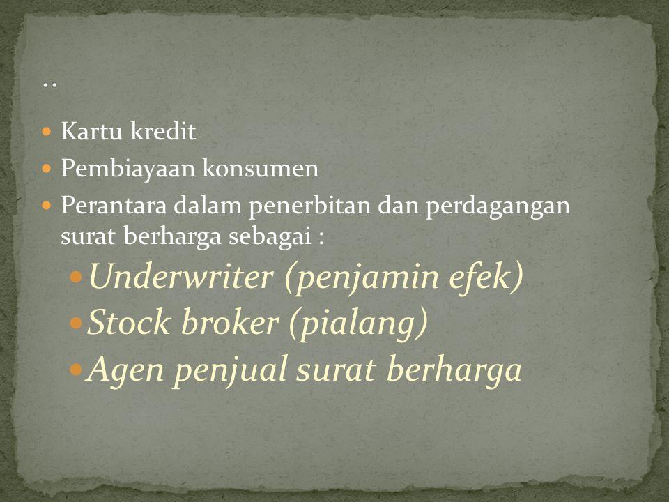 Kartu kredit Pembiayaan konsumen Perantara dalam penerbitan dan perdagangan surat berharga sebagai : Underwriter (penjamin efek) Stock broker (pialang