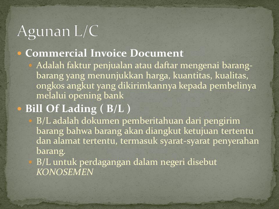 Commercial Invoice Document Adalah faktur penjualan atau daftar mengenai barang- barang yang menunjukkan harga, kuantitas, kualitas, ongkos angkut yan