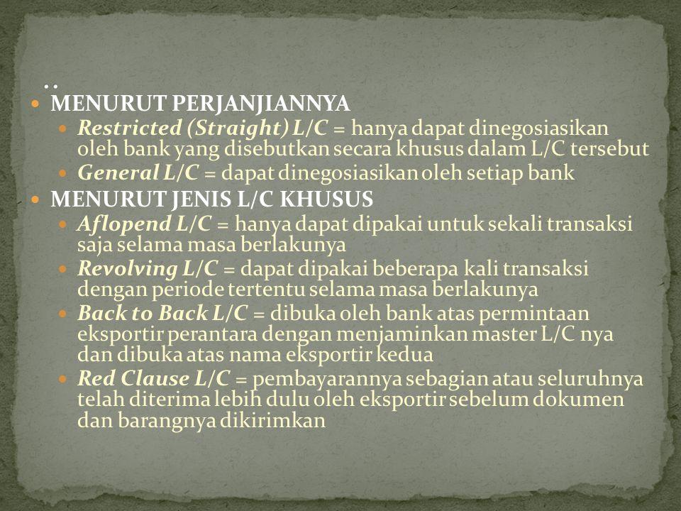 MENURUT PERJANJIANNYA Restricted (Straight) L/C = hanya dapat dinegosiasikan oleh bank yang disebutkan secara khusus dalam L/C tersebut General L/C =