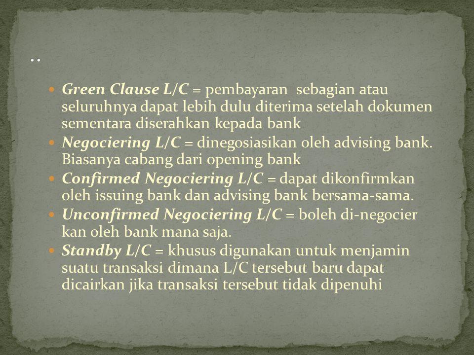 Green Clause L/C = pembayaran sebagian atau seluruhnya dapat lebih dulu diterima setelah dokumen sementara diserahkan kepada bank Negociering L/C = di