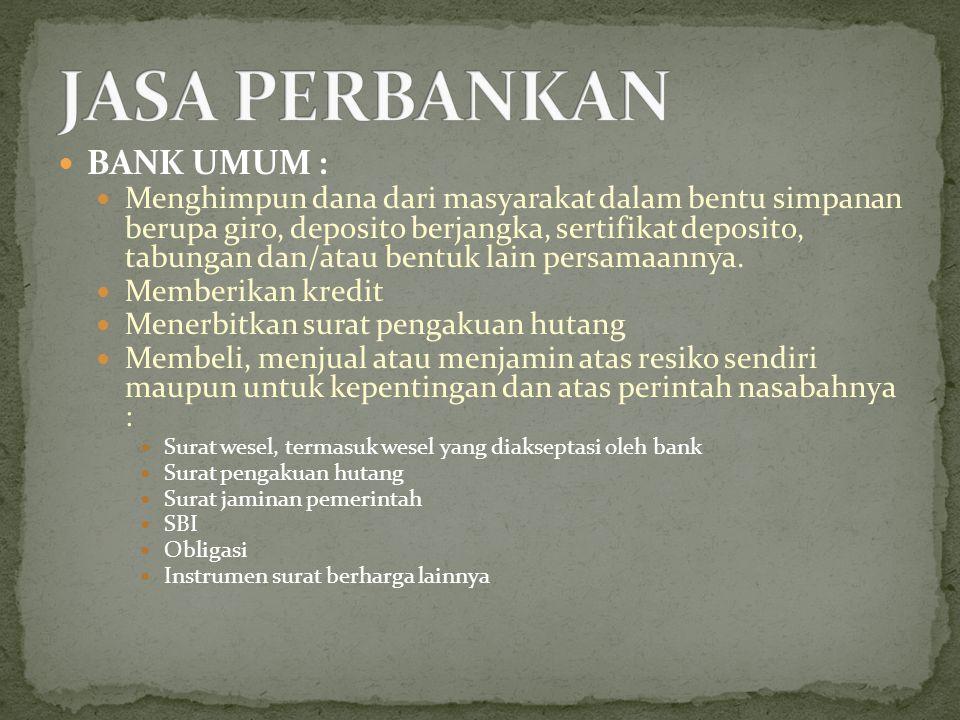 BANK UMUM : Menghimpun dana dari masyarakat dalam bentu simpanan berupa giro, deposito berjangka, sertifikat deposito, tabungan dan/atau bentuk lain p