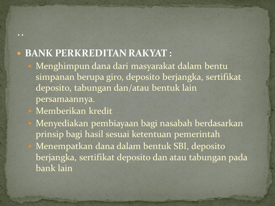 BANK PERKREDITAN RAKYAT : Menghimpun dana dari masyarakat dalam bentu simpanan berupa giro, deposito berjangka, sertifikat deposito, tabungan dan/atau
