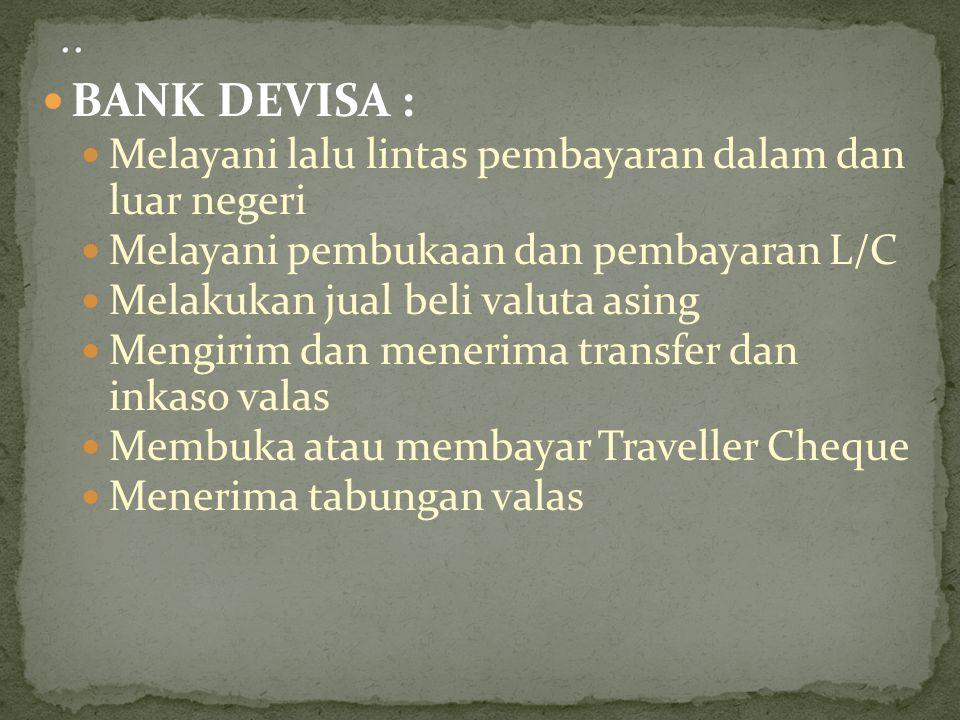 BANK DEVISA : Melayani lalu lintas pembayaran dalam dan luar negeri Melayani pembukaan dan pembayaran L/C Melakukan jual beli valuta asing Mengirim da