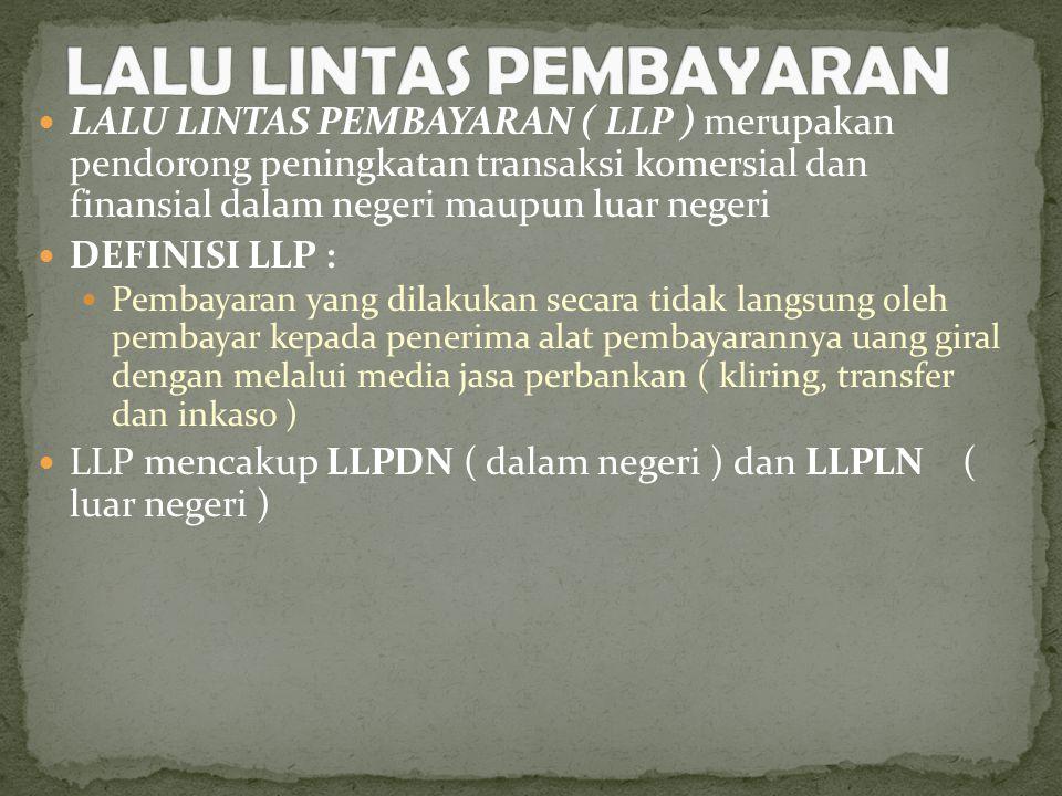LALU LINTAS PEMBAYARAN ( LLP ) merupakan pendorong peningkatan transaksi komersial dan finansial dalam negeri maupun luar negeri DEFINISI LLP : Pembay