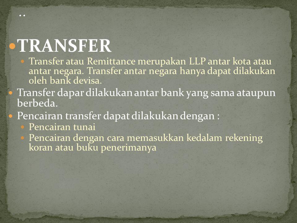 TRANSFER Transfer atau Remittance merupakan LLP antar kota atau antar negara. Transfer antar negara hanya dapat dilakukan oleh bank devisa. Transfer d