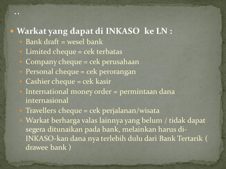 Warkat yang dapat di INKASO ke LN : Bank draft = wesel bank Limited cheque = cek terbatas Company cheque = cek perusahaan Personal cheque = cek perora