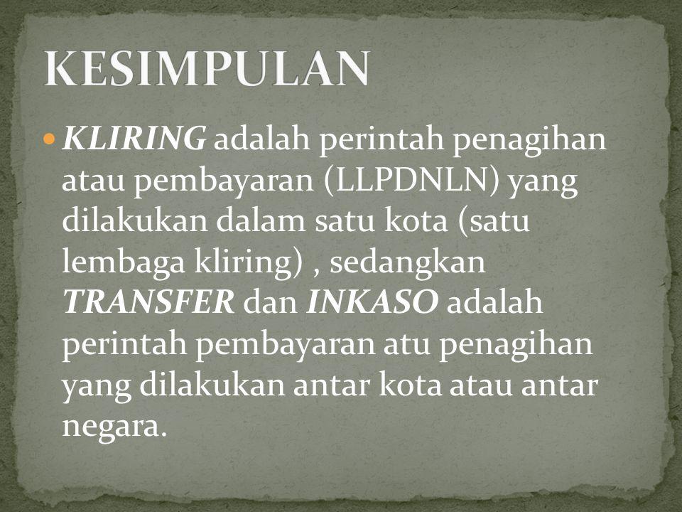 KLIRING adalah perintah penagihan atau pembayaran (LLPDNLN) yang dilakukan dalam satu kota (satu lembaga kliring), sedangkan TRANSFER dan INKASO adala