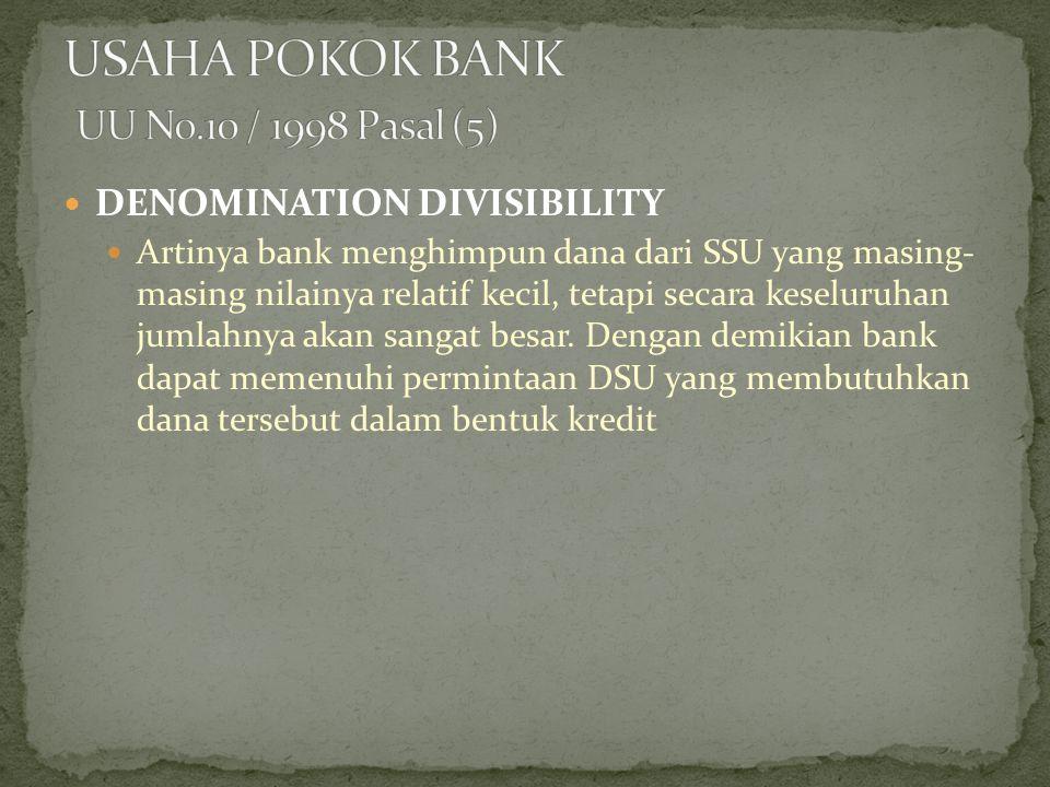 DENOMINATION DIVISIBILITY Artinya bank menghimpun dana dari SSU yang masing- masing nilainya relatif kecil, tetapi secara keseluruhan jumlahnya akan s
