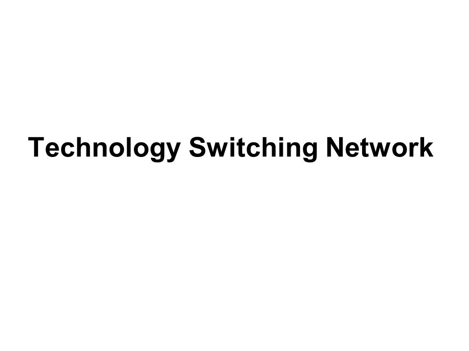 Technology Switching Network