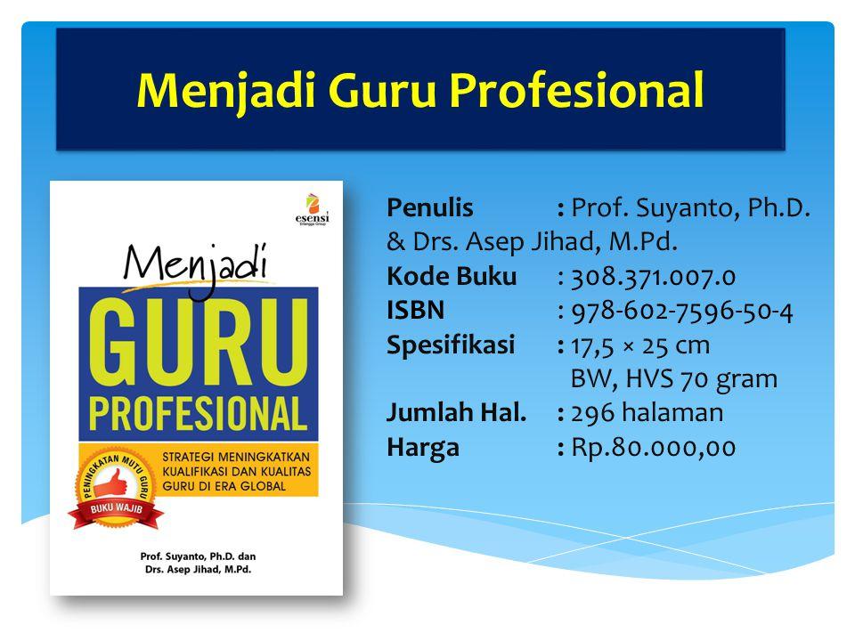 Menjadi Guru Profesional Penulis: Prof.Suyanto, Ph.D.
