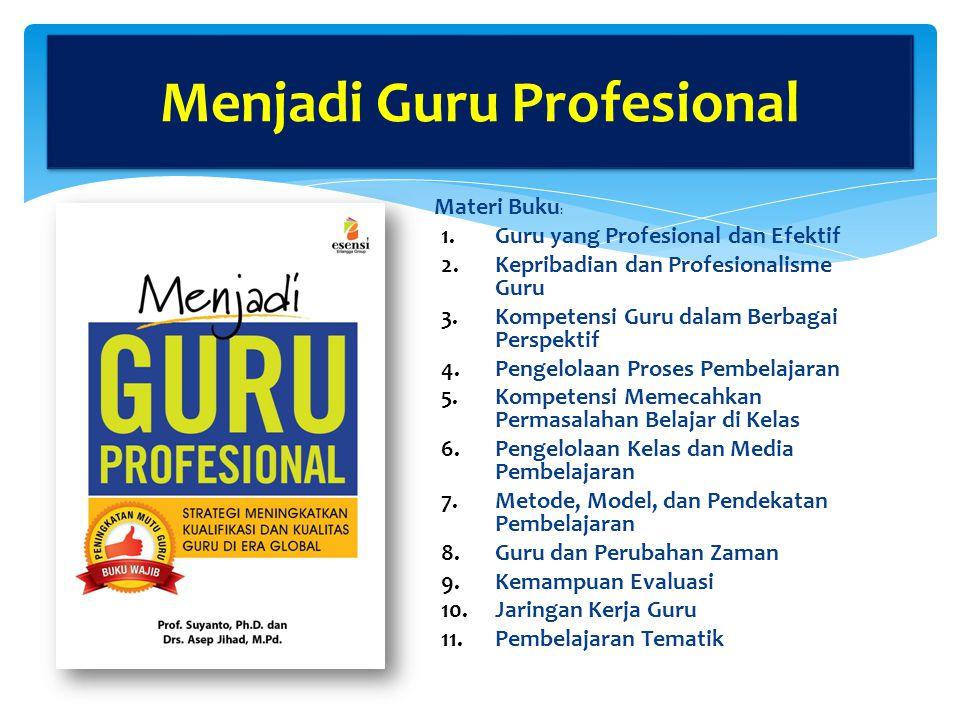Materi Buku : 1.Guru yang Profesional dan Efektif 2.Kepribadian dan Profesionalisme Guru 3.Kompetensi Guru dalam Berbagai Perspektif 4.Pengelolaan Proses Pembelajaran 5.Kompetensi Memecahkan Permasalahan Belajar di Kelas 6.Pengelolaan Kelas dan Media Pembelajaran 7.Metode, Model, dan Pendekatan Pembelajaran 8.Guru dan Perubahan Zaman 9.Kemampuan Evaluasi 10.Jaringan Kerja Guru 11.Pembelajaran Tematik