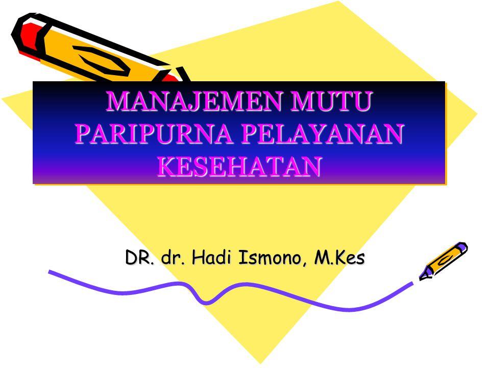 MANAJEMEN MUTU PARIPURNA PELAYANAN KESEHATAN DR. dr. Hadi Ismono, M.Kes