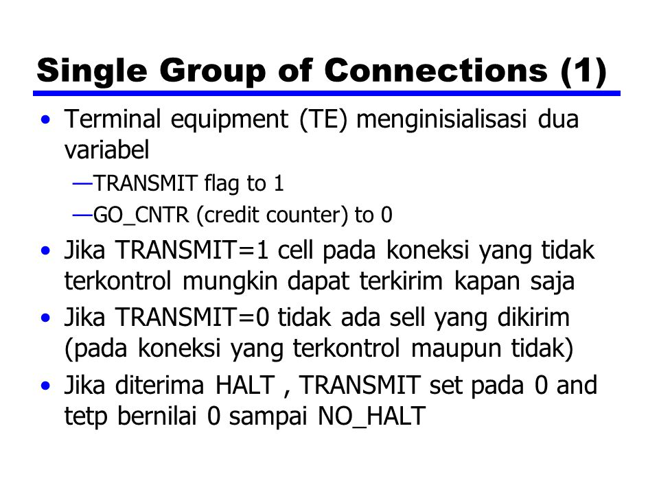 Single Group of Connections (1) Terminal equipment (TE) menginisialisasi dua variabel —TRANSMIT flag to 1 —GO_CNTR (credit counter) to 0 Jika TRANSMIT