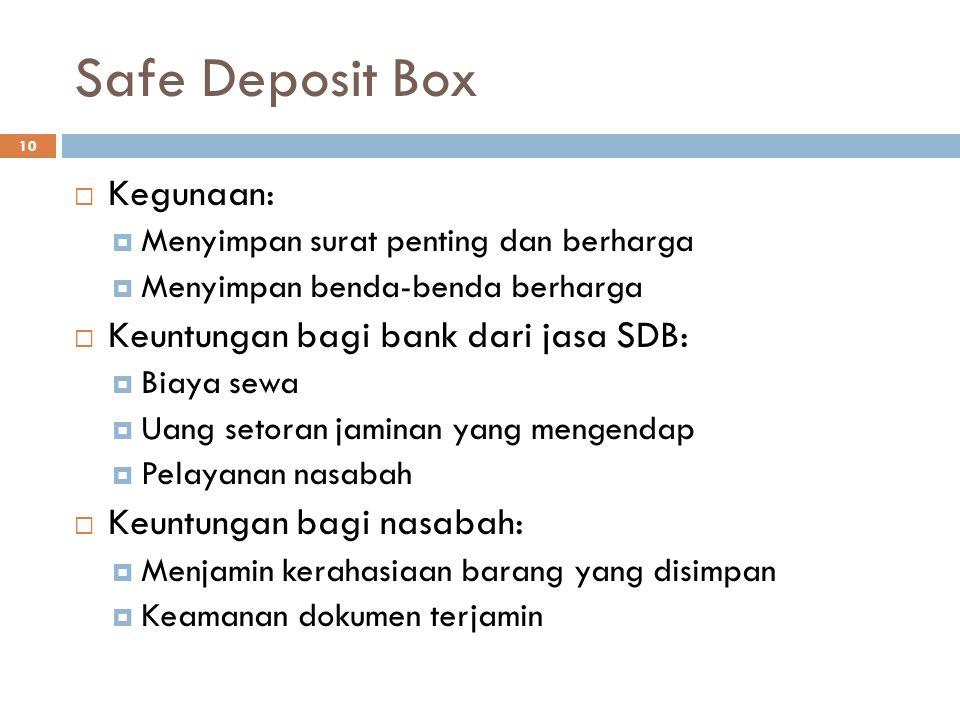 Safe Deposit Box 10  Kegunaan:  Menyimpan surat penting dan berharga  Menyimpan benda-benda berharga  Keuntungan bagi bank dari jasa SDB:  Biaya