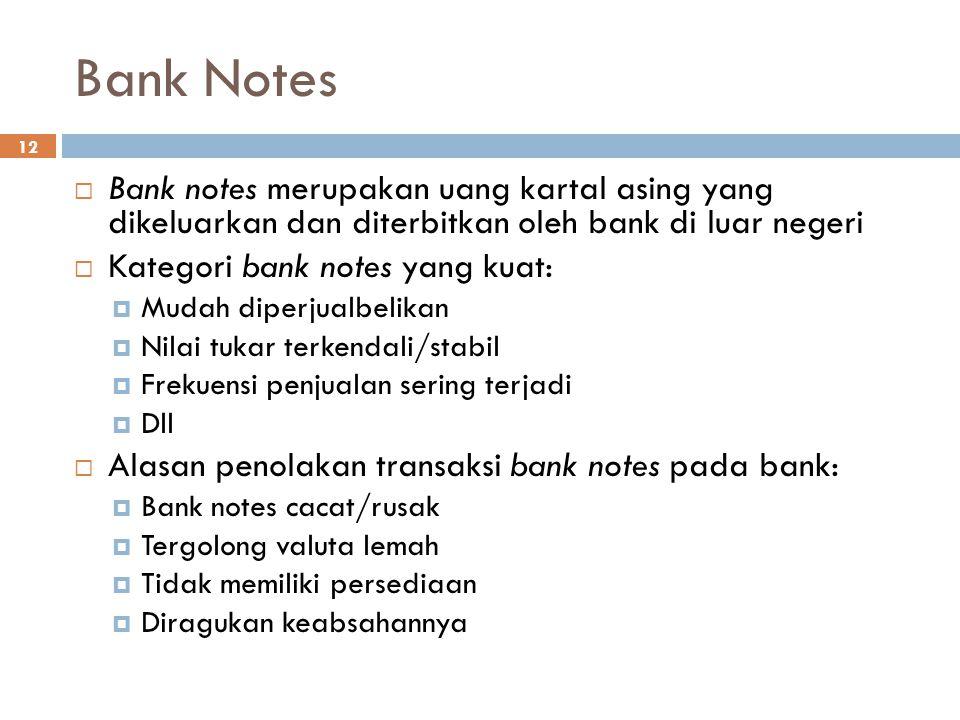 Bank Notes 12  Bank notes merupakan uang kartal asing yang dikeluarkan dan diterbitkan oleh bank di luar negeri  Kategori bank notes yang kuat:  Mu