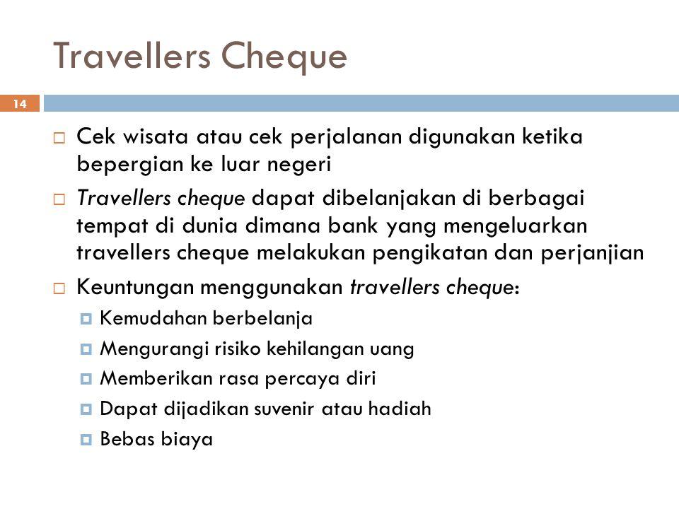 Travellers Cheque 14  Cek wisata atau cek perjalanan digunakan ketika bepergian ke luar negeri  Travellers cheque dapat dibelanjakan di berbagai tem