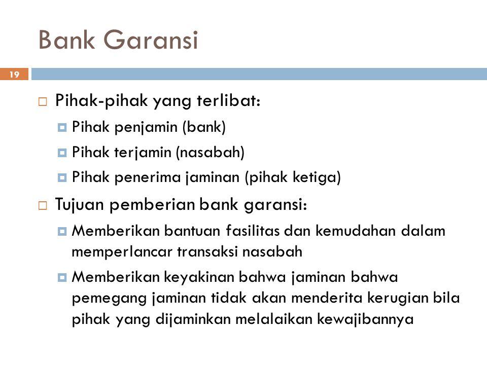Bank Garansi 19  Pihak-pihak yang terlibat:  Pihak penjamin (bank)  Pihak terjamin (nasabah)  Pihak penerima jaminan (pihak ketiga)  Tujuan pembe