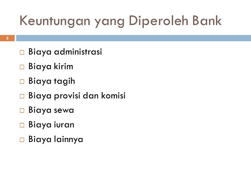 Keuntungan yang Diperoleh Bank 2  Biaya administrasi  Biaya kirim  Biaya tagih  Biaya provisi dan komisi  Biaya sewa  Biaya iuran  Biaya lainny