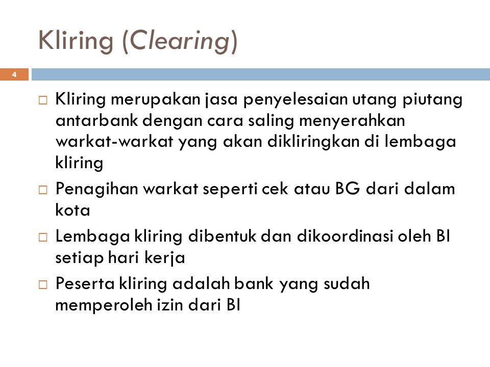 Kliring (Clearing) 4  Kliring merupakan jasa penyelesaian utang piutang antarbank dengan cara saling menyerahkan warkat-warkat yang akan dikliringkan