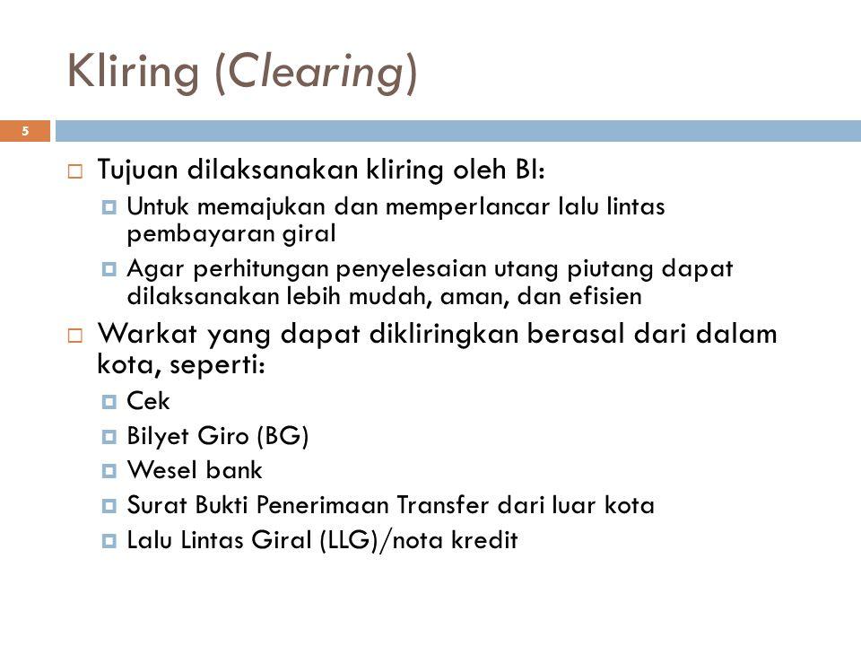 Kliring (Clearing) 5  Tujuan dilaksanakan kliring oleh BI:  Untuk memajukan dan memperlancar lalu lintas pembayaran giral  Agar perhitungan penyele