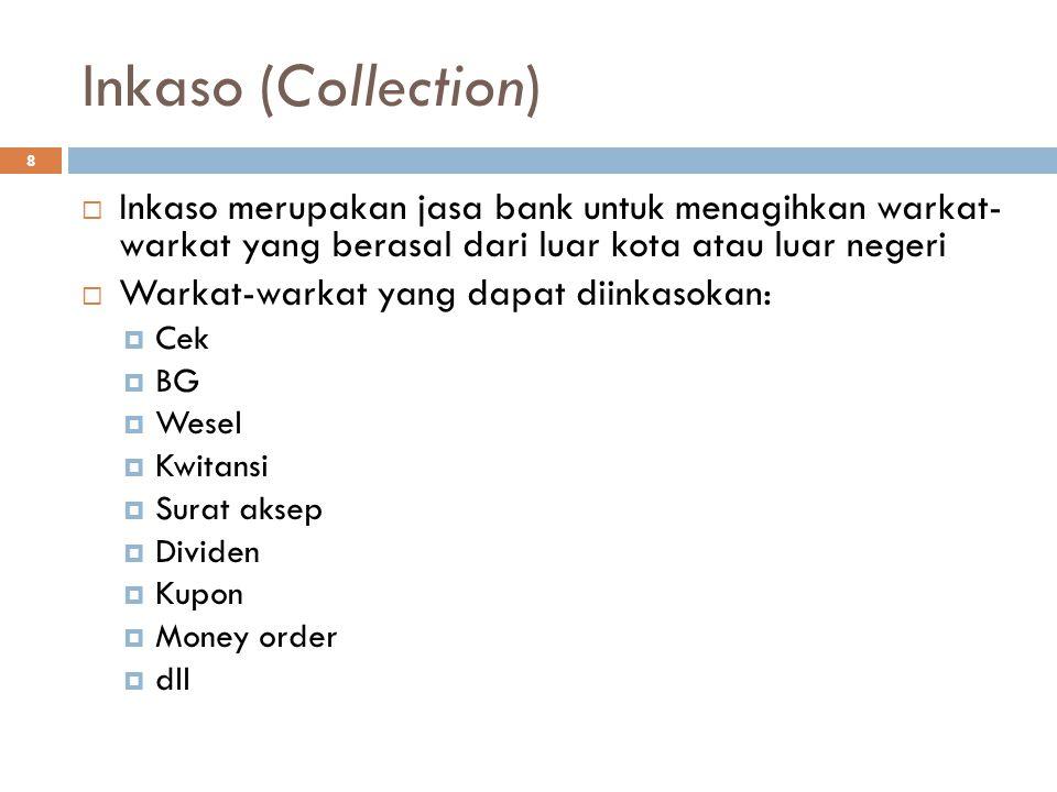 Inkaso (Collection) 8  Inkaso merupakan jasa bank untuk menagihkan warkat- warkat yang berasal dari luar kota atau luar negeri  Warkat-warkat yang d