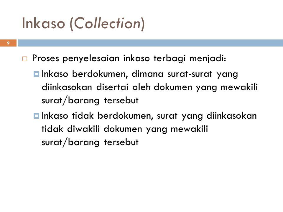 Inkaso (Collection) 9  Proses penyelesaian inkaso terbagi menjadi:  Inkaso berdokumen, dimana surat-surat yang diinkasokan disertai oleh dokumen yan