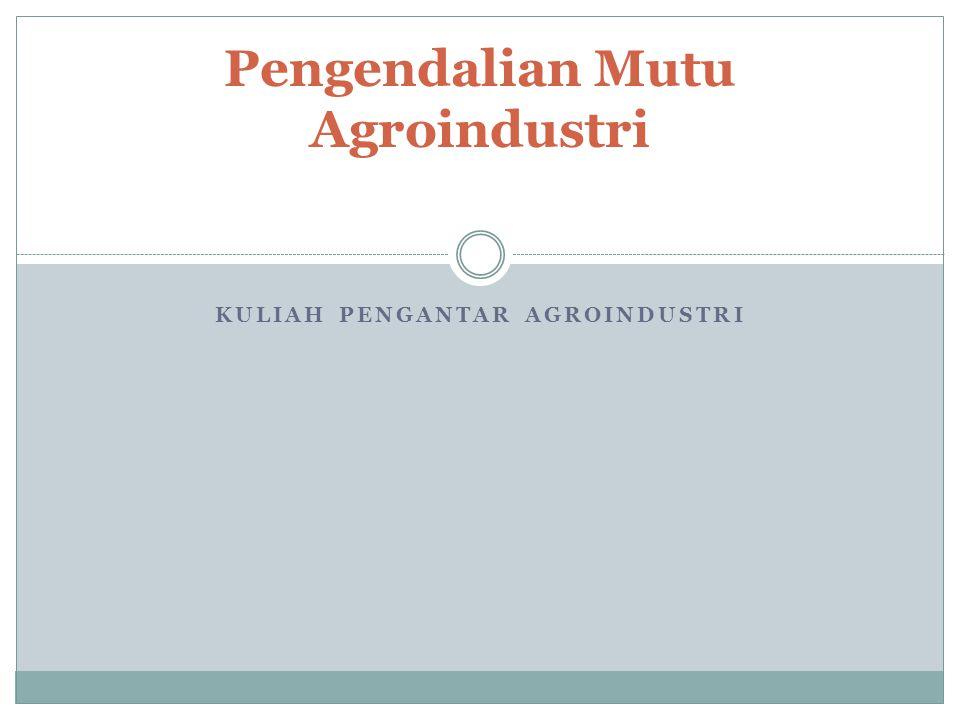 KULIAH PENGANTAR AGROINDUSTRI Pengendalian Mutu Agroindustri