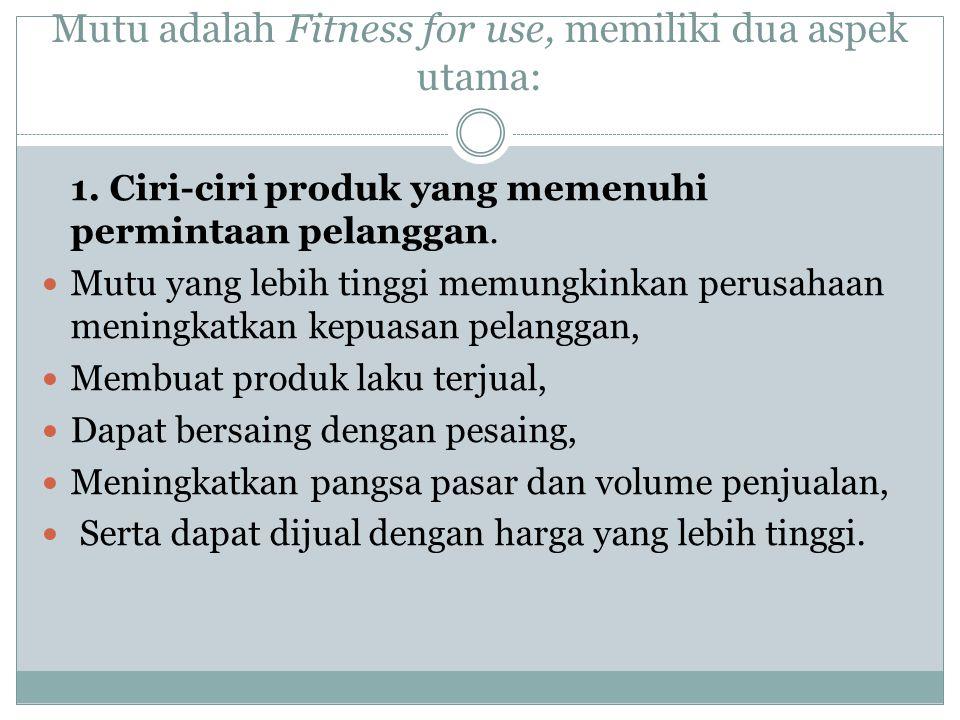 Mutu adalah Fitness for use, memiliki dua aspek utama: 1.