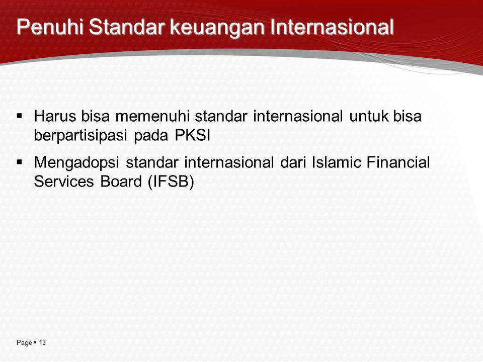 Page  13 Penuhi Standar keuangan Internasional  Harus bisa memenuhi standar internasional untuk bisa berpartisipasi pada PKSI  Mengadopsi standar i