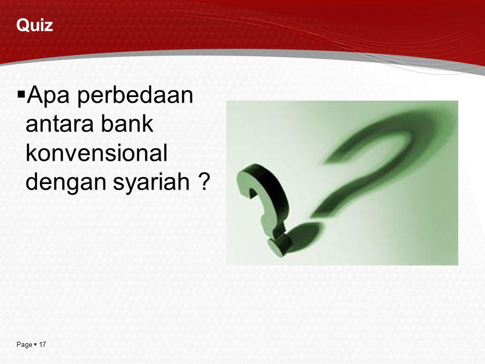 Page  17 Quiz  Apa perbedaan antara bank konvensional dengan syariah ?