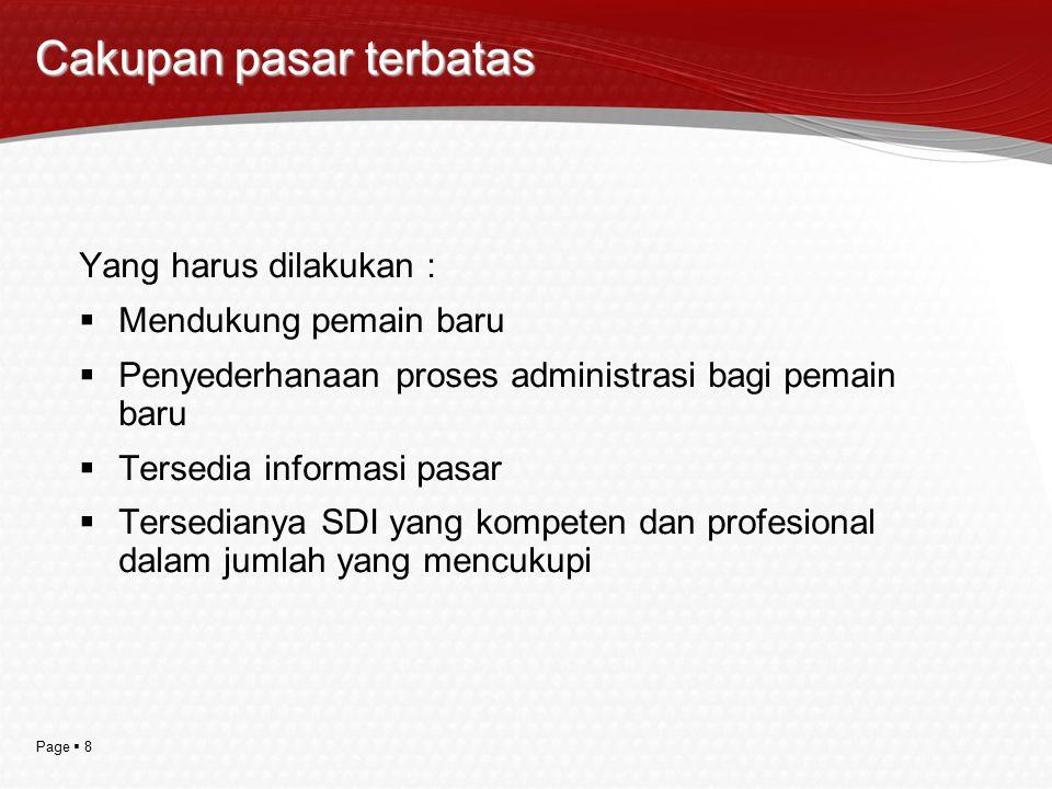Page  8 Cakupan pasar terbatas Yang harus dilakukan :  Mendukung pemain baru  Penyederhanaan proses administrasi bagi pemain baru  Tersedia inform