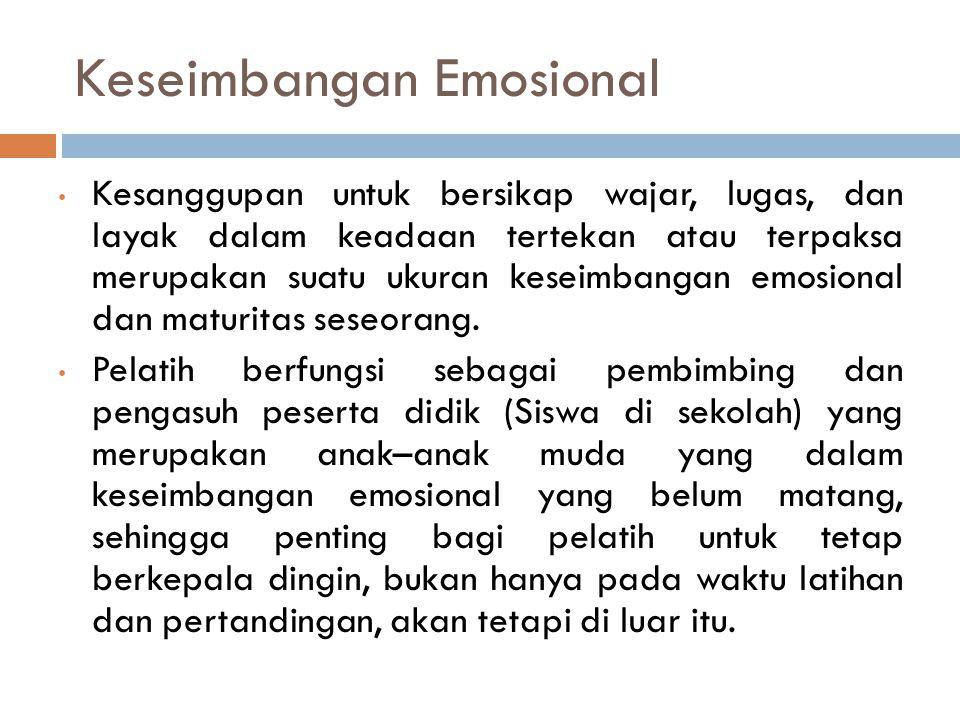 Keseimbangan Emosional Kesanggupan untuk bersikap wajar, lugas, dan layak dalam keadaan tertekan atau terpaksa merupakan suatu ukuran keseimbangan emo