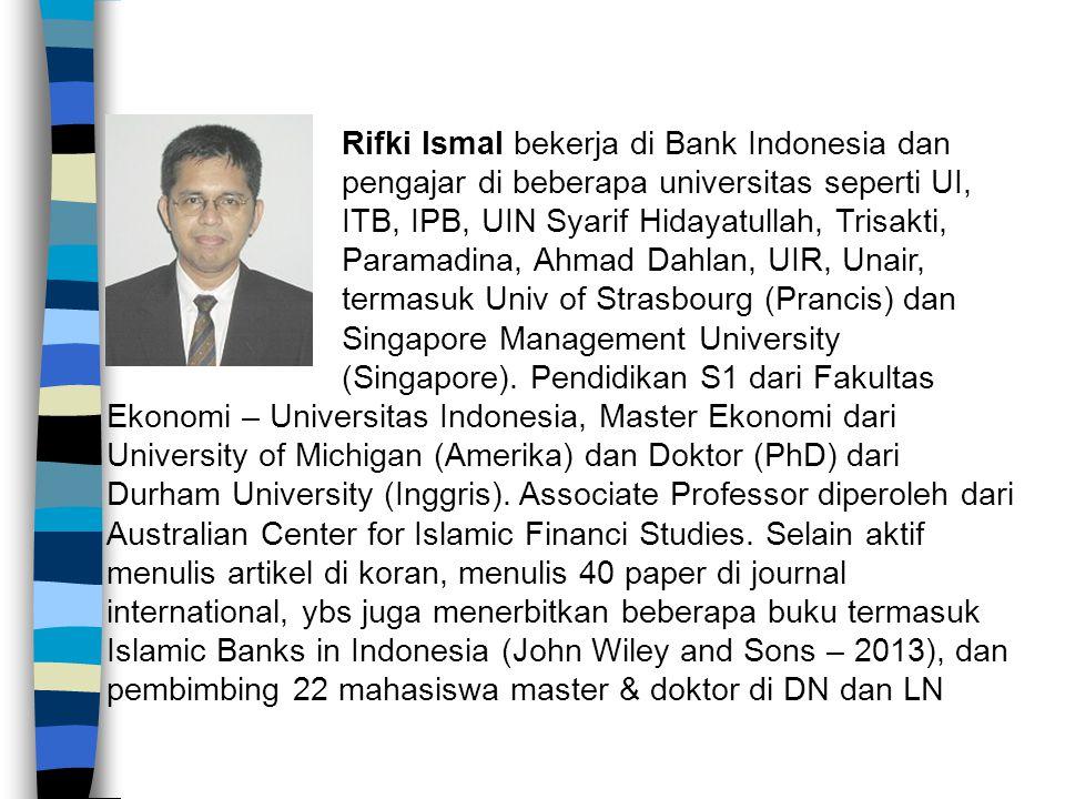 Rifki Ismal bekerja di Bank Indonesia dan pengajar di beberapa universitas seperti UI, ITB, IPB, UIN Syarif Hidayatullah, Trisakti, Paramadina, Ahmad Dahlan, UIR, Unair, termasuk Univ of Strasbourg (Prancis) dan Singapore Management University (Singapore).