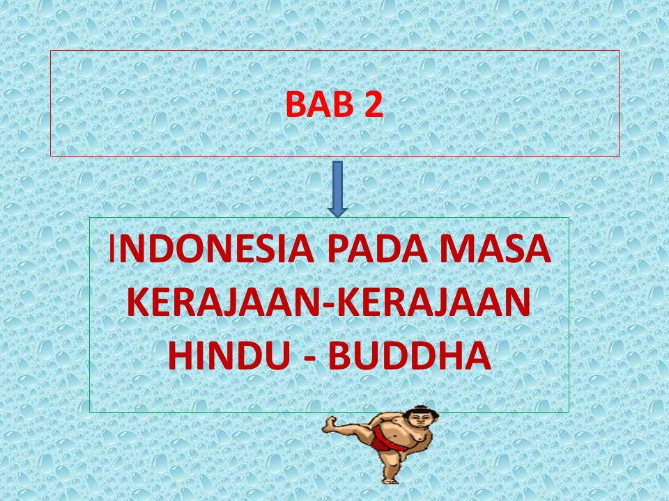 BAB 2 INDONESIA PADA MASA KERAJAAN-KERAJAAN HINDU - BUDDHA