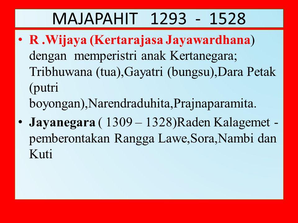 MAJAPAHIT 1293 - 1528 R.Wijaya (Kertarajasa Jayawardhana) dengan memperistri anak Kertanegara; Tribhuwana (tua),Gayatri (bungsu),Dara Petak (putri boy
