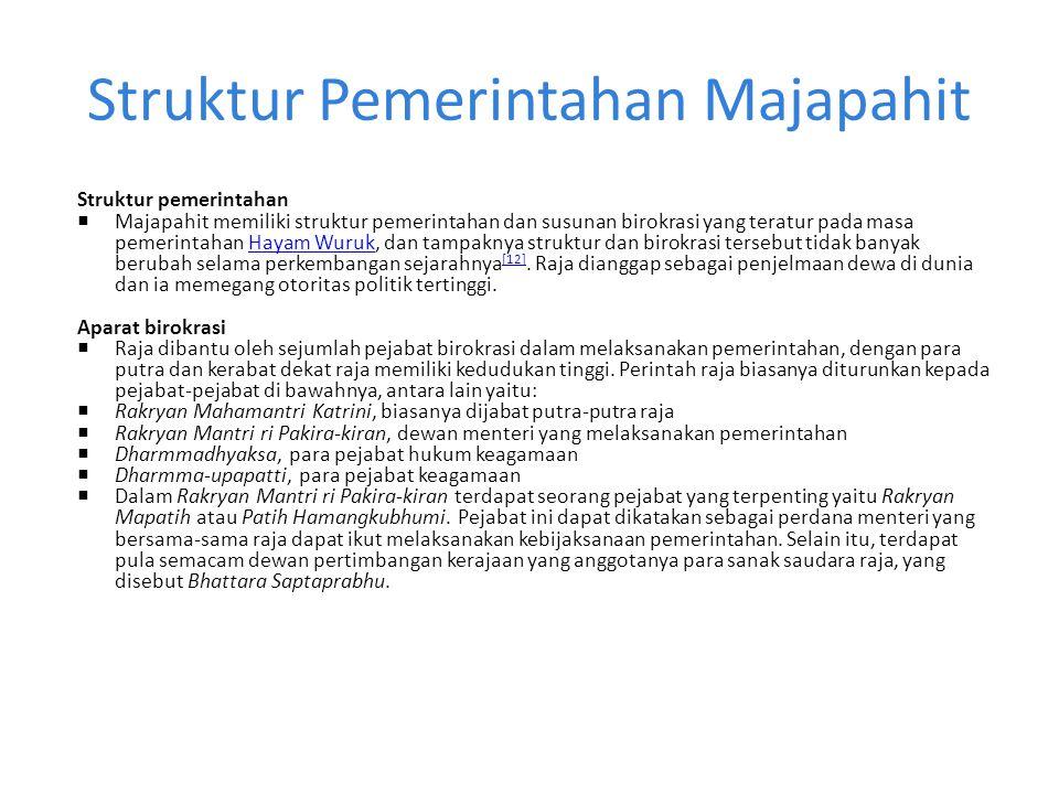 Struktur Pemerintahan Majapahit Struktur pemerintahan  Majapahit memiliki struktur pemerintahan dan susunan birokrasi yang teratur pada masa pemerint