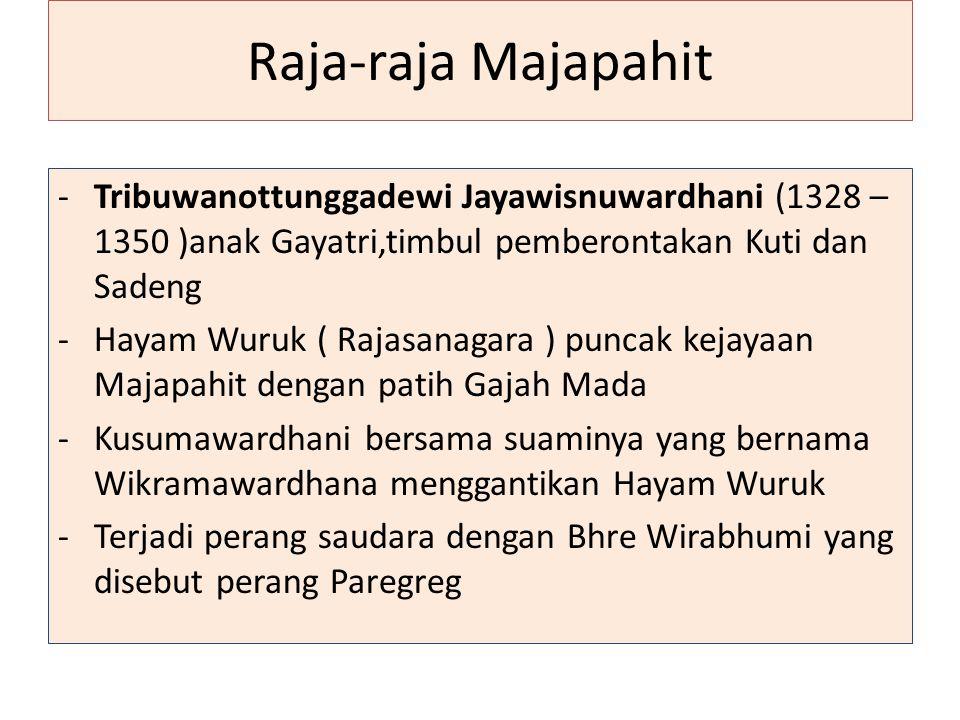 Raja-raja Majapahit -Tribuwanottunggadewi Jayawisnuwardhani (1328 – 1350 )anak Gayatri,timbul pemberontakan Kuti dan Sadeng -Hayam Wuruk ( Rajasanagar