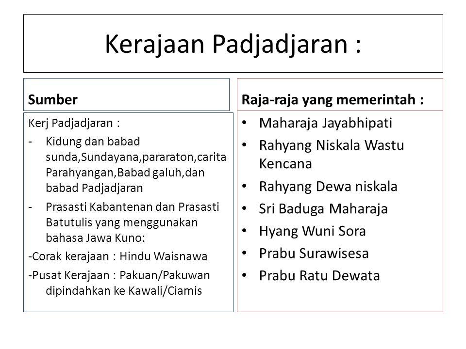 Kerajaan Padjadjaran : Sumber Kerj Padjadjaran : -Kidung dan babad sunda,Sundayana,pararaton,carita Parahyangan,Babad galuh,dan babad Padjadjaran -Pra