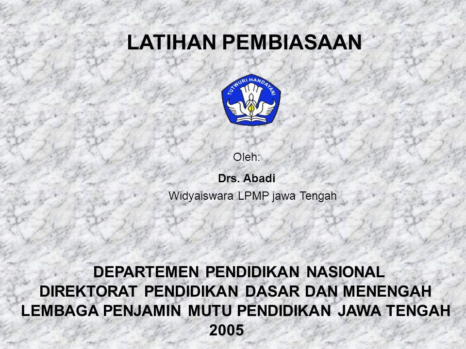 LATIHAN PEMBIASAAN Oleh: Drs. Abadi Widyaiswara LPMP jawa Tengah DEPARTEMEN PENDIDIKAN NASIONAL DIREKTORAT PENDIDIKAN DASAR DAN MENENGAH LEMBAGA PENJA