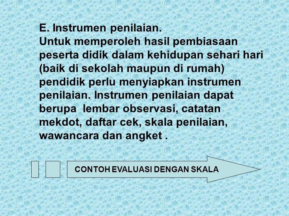 E. Instrumen penilaian. Untuk memperoleh hasil pembiasaan peserta didik dalam kehidupan sehari hari (baik di sekolah maupun di rumah) pendidik perlu m