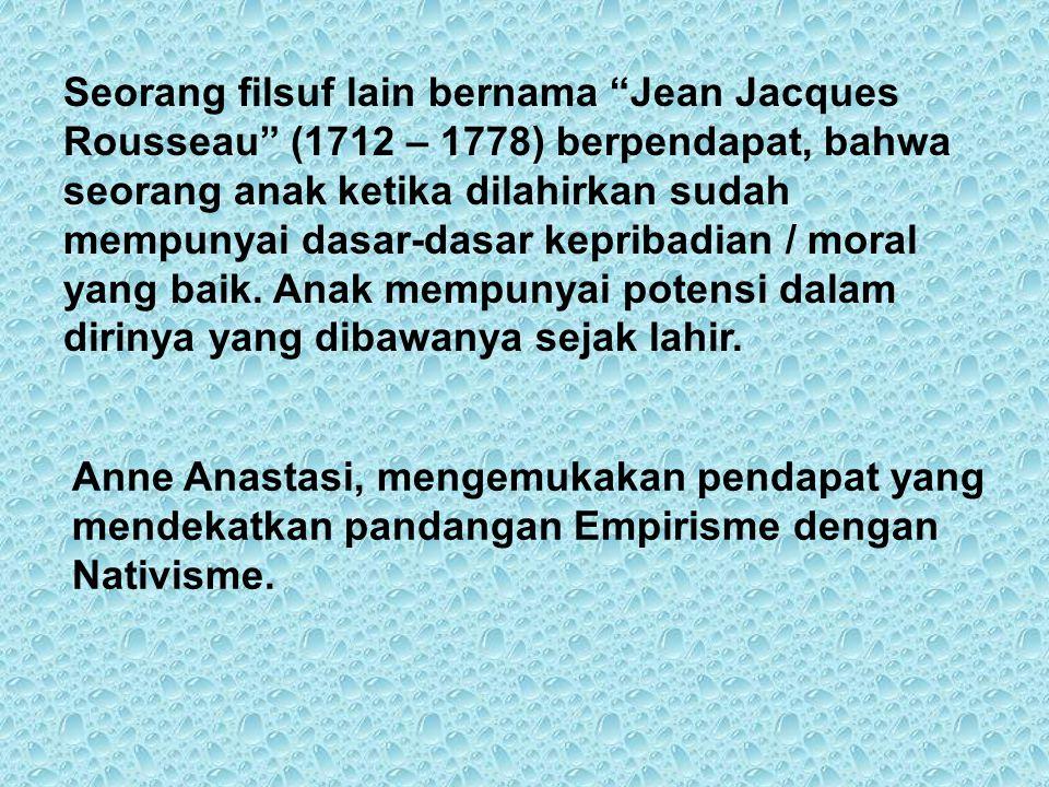 """Seorang filsuf lain bernama """"Jean Jacques Rousseau"""" (1712 – 1778) berpendapat, bahwa seorang anak ketika dilahirkan sudah mempunyai dasar-dasar keprib"""